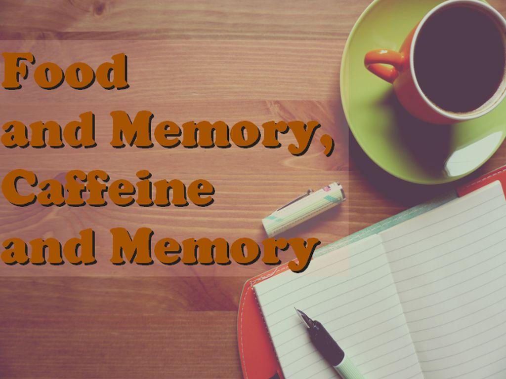 food and memory, caffeine and memory
