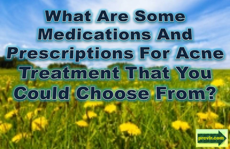 acne medications_acne prescriptions